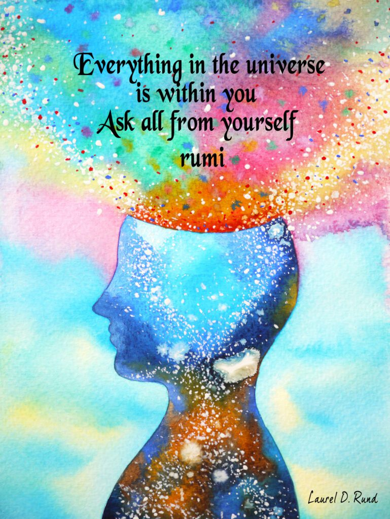 Everything in the Universe is within you - Rumi