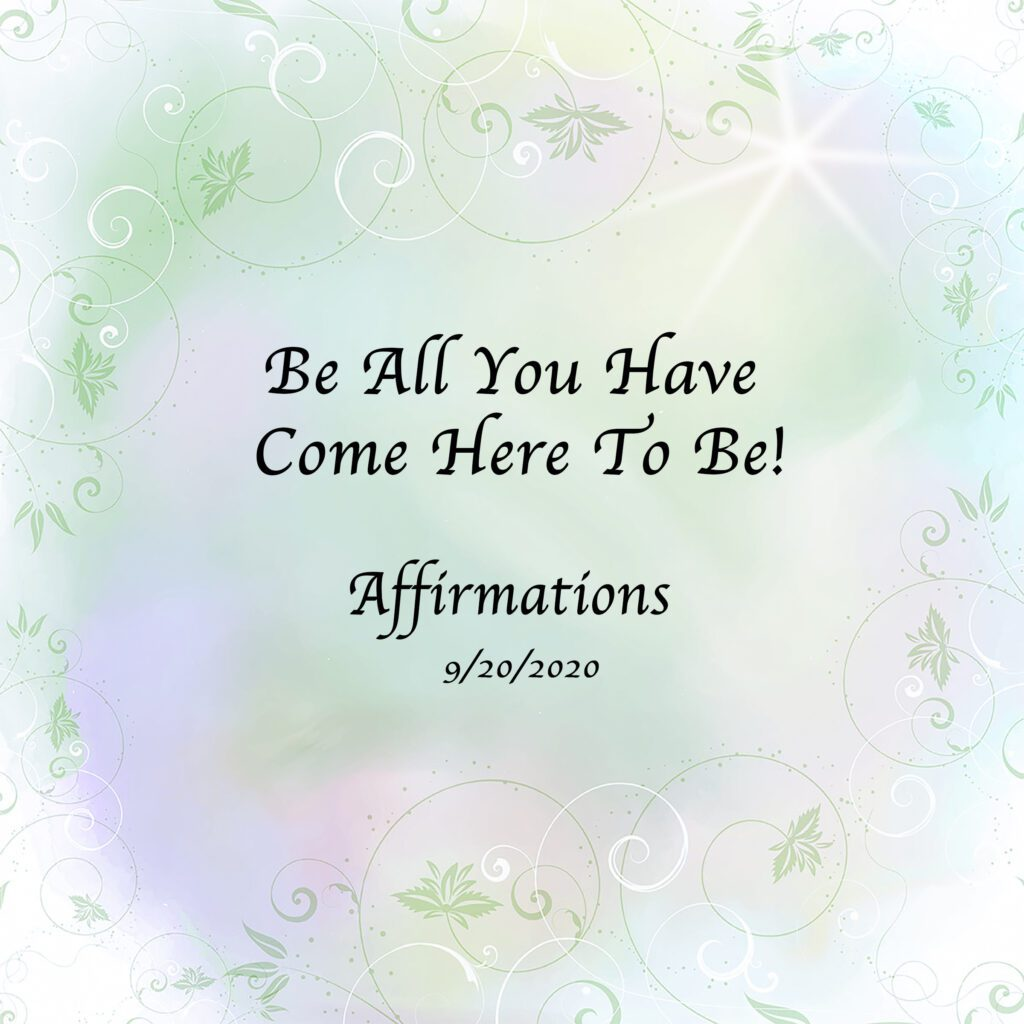 Be All You Have Come Here To Be - Affirmations - Unity of Sarasota